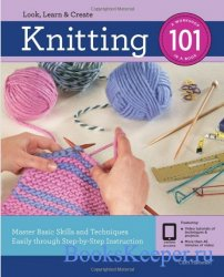 Knitting 101: Master Basic Skills and Techniques Easily Through Step-by-Ste ...