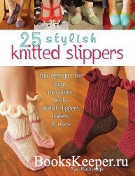 25 Stylish Knitted Slippers: Fun Designs for Clogs, Moccasins, Boots, Anima ...