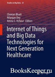 Internet of Things and Big Data Technologiesfor Next Generation Healthcare