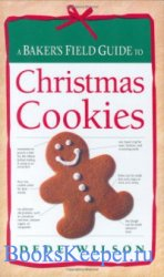Dede Wilson - A Baker's Field Guide to Christmas Cookies. Рождественские п ...