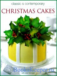 Hurst N. and Springall J. - Classic & Contemporary Christmas Cakes. Классич ...