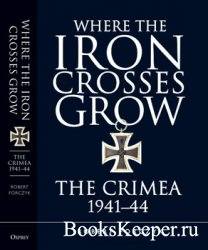 Where the Iron Crosses Grow The Crimea 1941-44