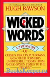 Wicked Words: A Treasury of Curses, Insults, Put-Downs, and Other Formerly  ...