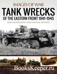 Tank Wrecks of the Eastern Front 1941-1945 (Images of War)