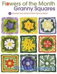 Flowers of the Month Granny Squares: 12 Squares and Instructions for a Blan ...