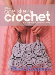 One Skein Crochet: De-Stash Beautifully, One Skein at a Time