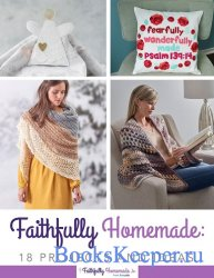 Faithfully Homemade: 18 Projects and Ideas