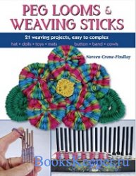 Peg Looms and Weaving Sticks: Complete How-to Guide and 25 Projects
