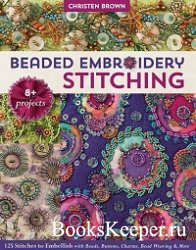 Beaded Embroidery Stitching: 125 Stitches to Embellish with Beads, Buttons, ...