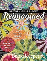 Dresden Quilt Blocks Reimagined: Sew Your Own Playful Plates; 25 Elements t ...