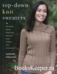 Top-Down Knit Sweaters: 16 Versatile Styles Featuring Texture, Lace, Cables ...