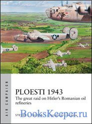 Ploesti 1943: The great raid on Hitler's Romanian oil refineries (Osprey A ...