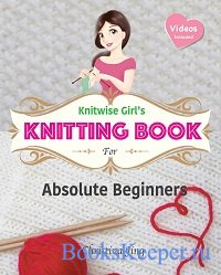 Knitwise Girl's Knitting Book for Absolute Beginners: Learn by Video, Star ...