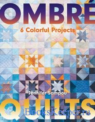 Ombre Quilts: 6 Colorful Projects