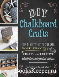 DIY Chalkboard Crafts: From Silhouette Art to Spice Jars, More Than 50 Craf ...