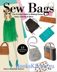 Sew Bags: The Practical Guide to Making Purses, Totes, Clutches & More; 13  ...