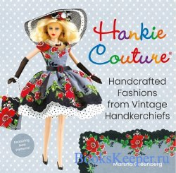 Hankie Couture: Handcrafted Fashions from Vintage Handkerchiefs (Featuring  ...