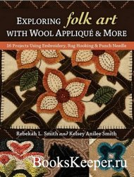 Exploring Folk Art with Wool Applique & More: 16 Projects Using Embroidery, ...