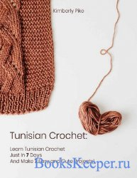 Tunisian Crochet: Learn Tunisian Crochet Just In 7 Days And Make 7 Easy and ...