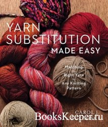 Yarn Substitution Made Easy: Matching the Right Yarn to Any Knitting Patter ...