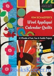 Kim Schaefer's Wool Applique Calendar Quilts: 12 Months of Fast, Fun & Fus ...