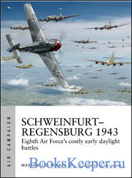 Schweinfurt-Regensburg 1943: Eighth Air Force's costly early daylight battles (Osprey Air Campaign 14)