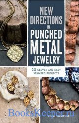 New Directions in Punched Metal Jewelry: 20 Clever and Easy Stamped Project ...