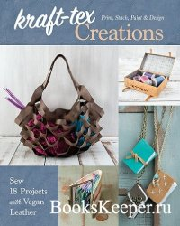 kraft-tex Creations: Sew 18 Projects with Vegan Leather; Print, Stitch, Paint & Design