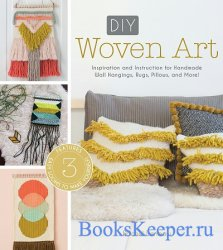 DIY Woven Art: Inspiration and Instruction for Handmade Wall Hangings, Rugs ...