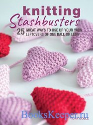 Knitting Stashbusters: 25 great ways to use up your yarn leftovers of one b ...