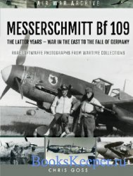 Messerschmitt Bf 109: The Latter Years - War In The East To The Fall of Ger ...