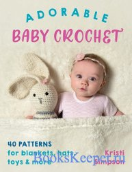Adorable Baby Crochet: 40 patterns for blankets, hats, toys & more