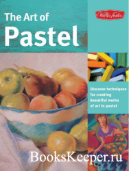 The Art of Pastel: Discover Techniques for Creating Beautiful Works of Art in Pastel