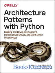 Architecture Patterns with Python: Enabling Test-Driven Development, Domain ...