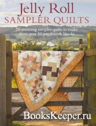 Jelly Roll Sampler Quilts: 10 Stunning Sampler Quilts to Make from Over 50  ...