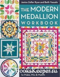 The Modern Medallion Workbook: 11 Quilt Projects to Make, Mix & Match