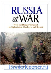Russia at War: From the Mongol Conquest to Afghanistan, Chechnya, and Beyon ...