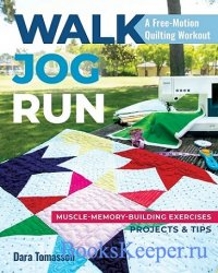 Walk, Jog, Run-A Free-Motion Quilting Workout: Muscle-Memory-Building Exerc ...