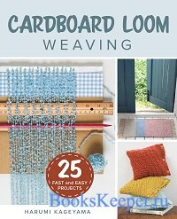 Cardboard Loom Weaving: 25 Fast and Easy Projects
