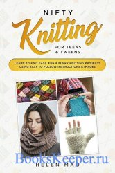 Nifty Knitting for Teens & Tweens: Learn to Knit Easy, Fun, and Funky Knitt ...