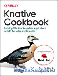 Knative Cookbook: Building Effective Serverless Applications with Kubernete ...
