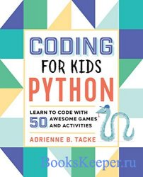 Coding for Kids: Python: Learn to Code with 50 Awesome Games and Activities ...