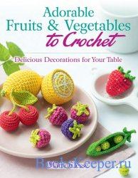 Adorable Fruits & Vegetables to Crochet: Delicious Decorations for Your Tab ...