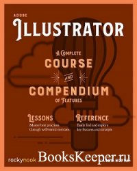 Adobe Illustrator. A Complete Course and Compendium of Features
