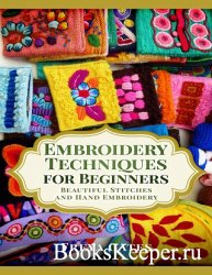 Embroidery Techniques for Beginners: Beautiful Stitches and Hand Embroidery