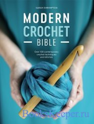 Modern Crochet Bible: Over 100 Techniques for Contemporary Crochet