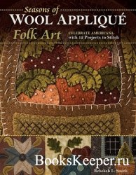 Seasons of Wool Applique Folk Art: Celebrate Americana with 12 Projects to  ...