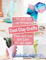 Cool Clay Crafts: DIY Air Dry Clay Projects That Are Fun and Easy for All A ...