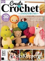 Create With Crochet: Amigurumi - 4th Edition 2020