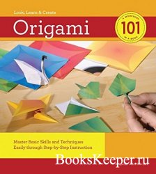 Origami 101: Master Basic Skills and Techniques Easily Through Step-by-step ...